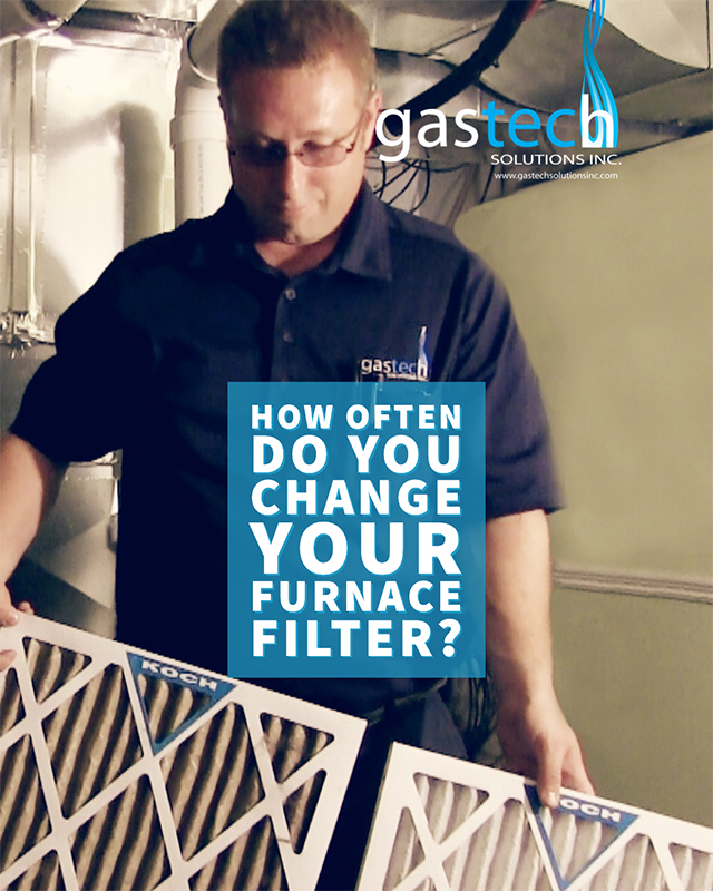 How often do you change your furnace filter - Gastech Solutions inc - web 2